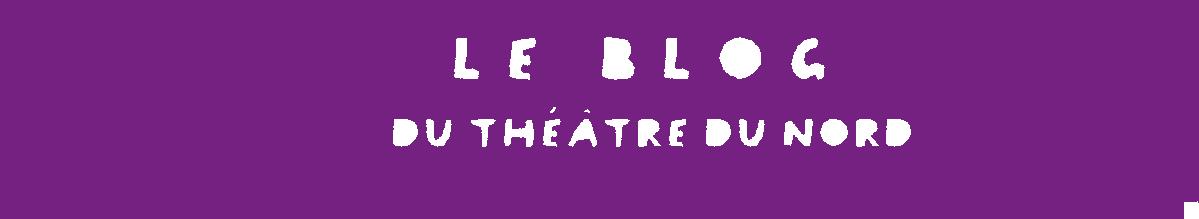 Le Blog du Théâtre du Nord
